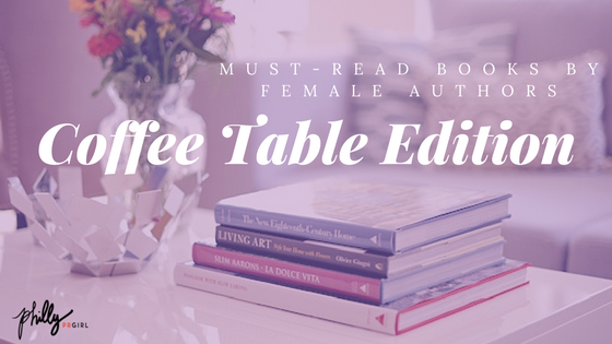 Must Read Books By Female Authors Coffee Table Edition Philly
