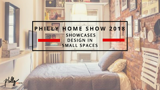 Philly Home Show 2018 Showcases Design in Small Spaces | Philly PR Girl